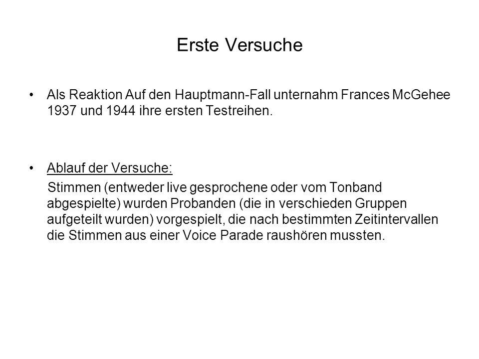 Erste Versuche Als Reaktion Auf den Hauptmann-Fall unternahm Frances McGehee 1937 und 1944 ihre ersten Testreihen. Ablauf der Versuche: Stimmen (entwe