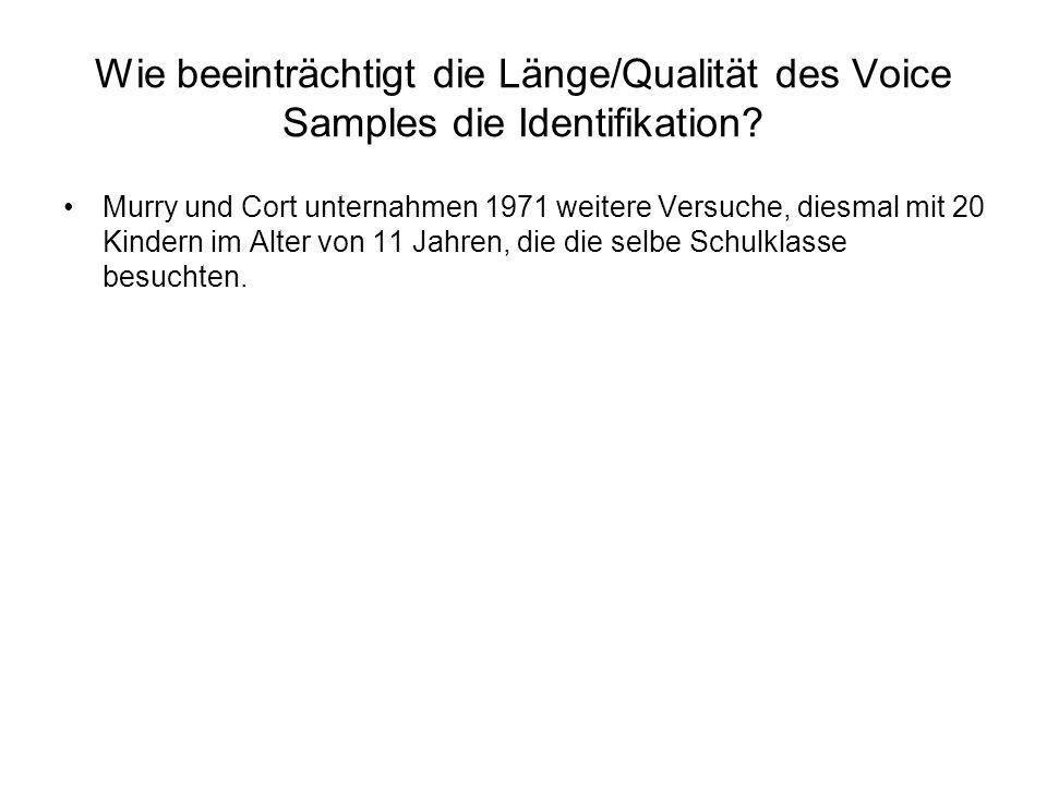 Wie beeinträchtigt die Länge/Qualität des Voice Samples die Identifikation? Murry und Cort unternahmen 1971 weitere Versuche, diesmal mit 20 Kindern i