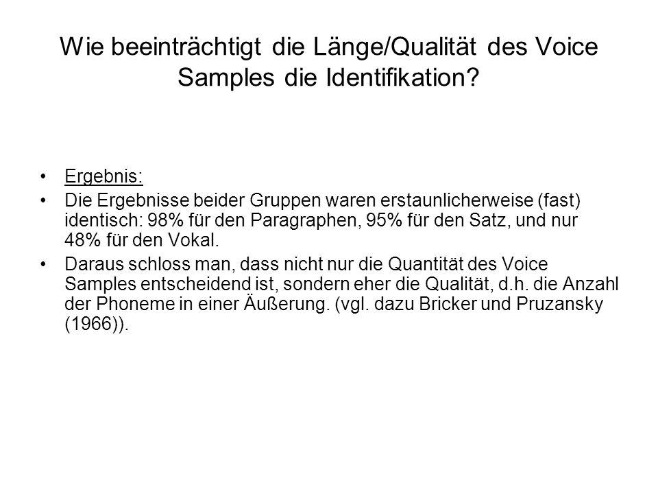 Wie beeinträchtigt die Länge/Qualität des Voice Samples die Identifikation? Ergebnis: Die Ergebnisse beider Gruppen waren erstaunlicherweise (fast) id