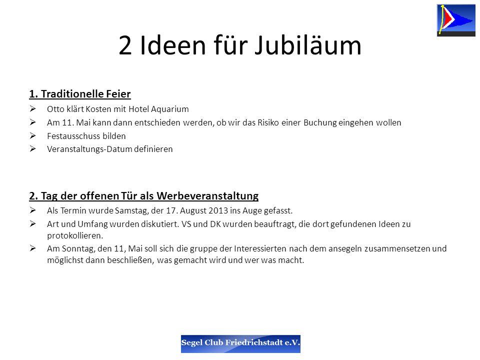 2 Ideen für Jubiläum 1. Traditionelle Feier Otto klärt Kosten mit Hotel Aquarium Am 11.