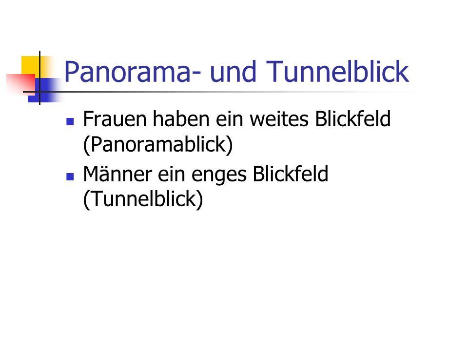 Panorama- und Tunnelblick Frauen haben ein weites Blickfeld (Panoramablick) Männer ein enges Blickfeld (Tunnelblick)