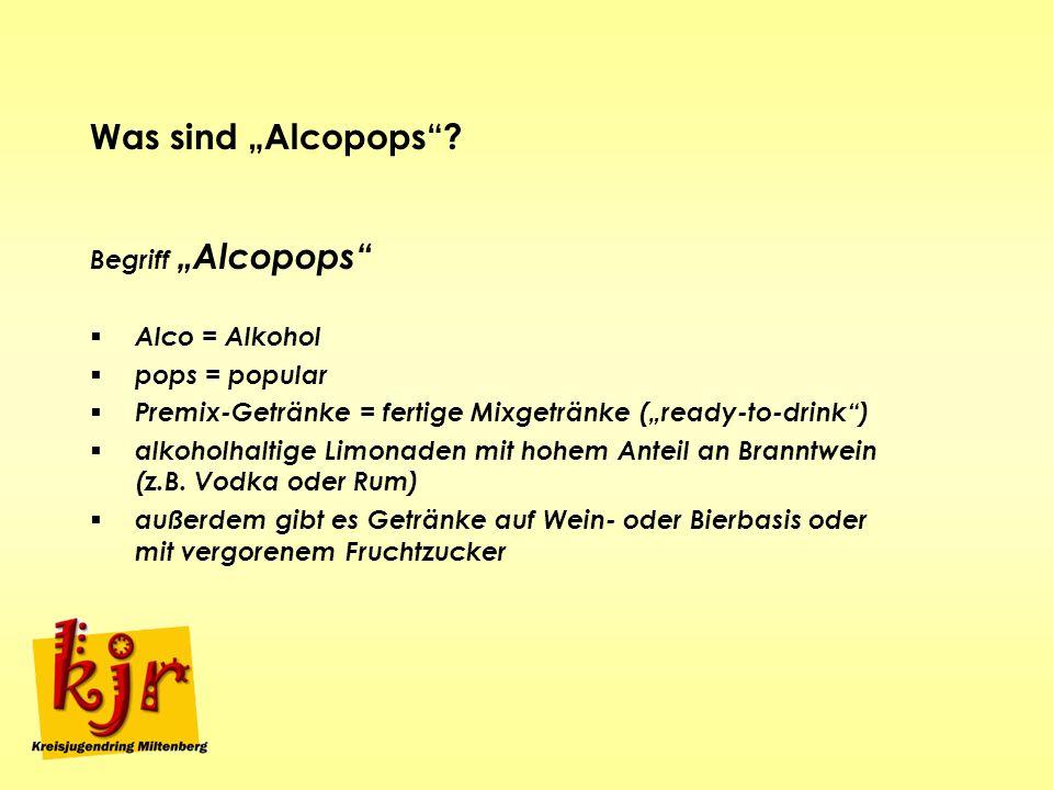Was sind Alcopops? Begriff Alcopops Alco = Alkohol pops = popular Premix-Getränke = fertige Mixgetränke (ready-to-drink) alkoholhaltige Limonaden mit