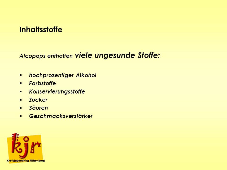 Alcopops sind gefährlich Alkoholgeschmack wird durch hohen Zuckeranteil überdeckt 1 Flasche Alkopops (Standartflasche 275 ml) enthält mehr Alkohol als 2 Schnapsgläser Kornschnaps verspätete Wirkung des Alkohols beigefügte Farbstoffe signalisieren Spaß und Lebensfreude