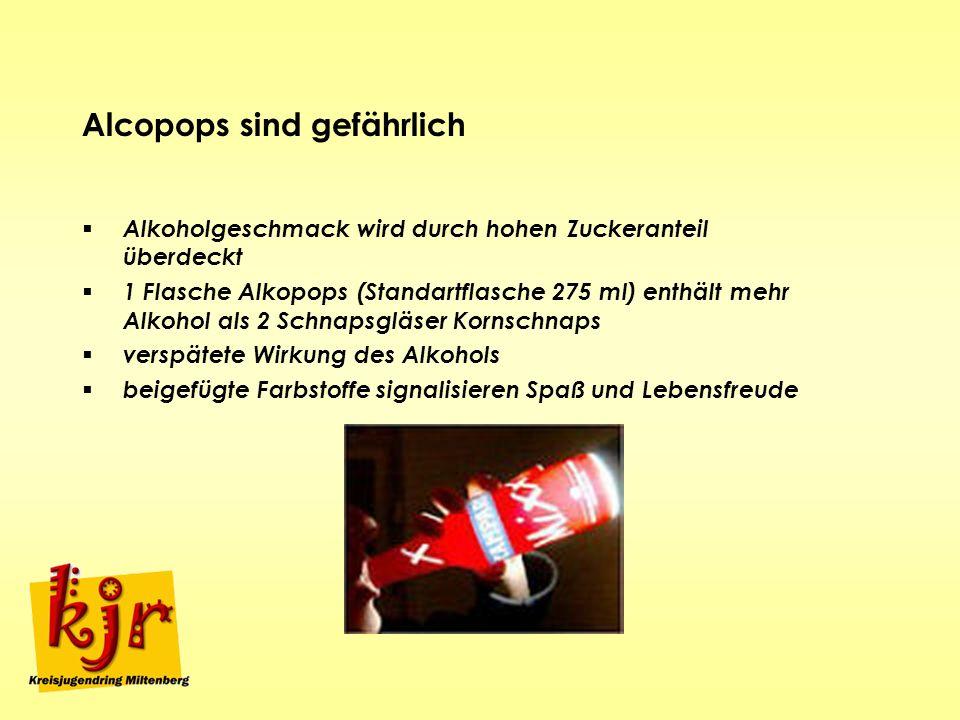 Alcopops sind gefährlich Alkoholgeschmack wird durch hohen Zuckeranteil überdeckt 1 Flasche Alkopops (Standartflasche 275 ml) enthält mehr Alkohol als