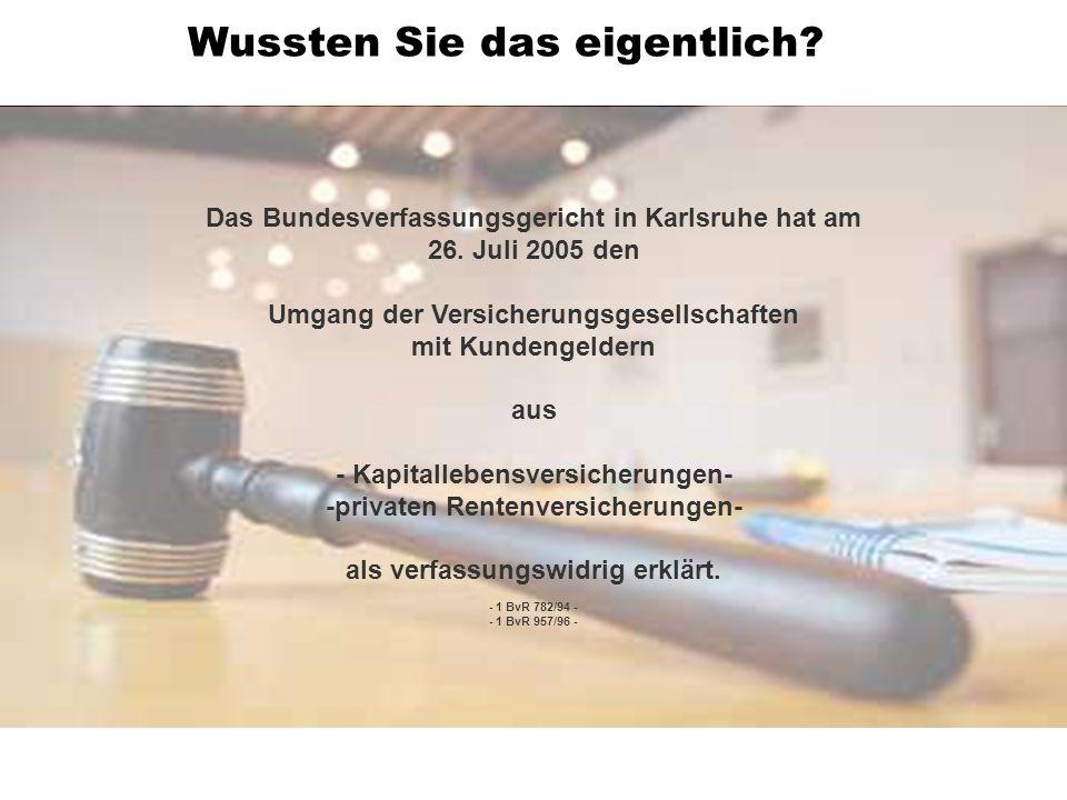 Das Bundesverfassungsgericht in Karlsruhe hat am 26. Juli 2005 den Umgang der Versicherungsgesellschaften mit Kundengeldern aus - Kapitallebensversich
