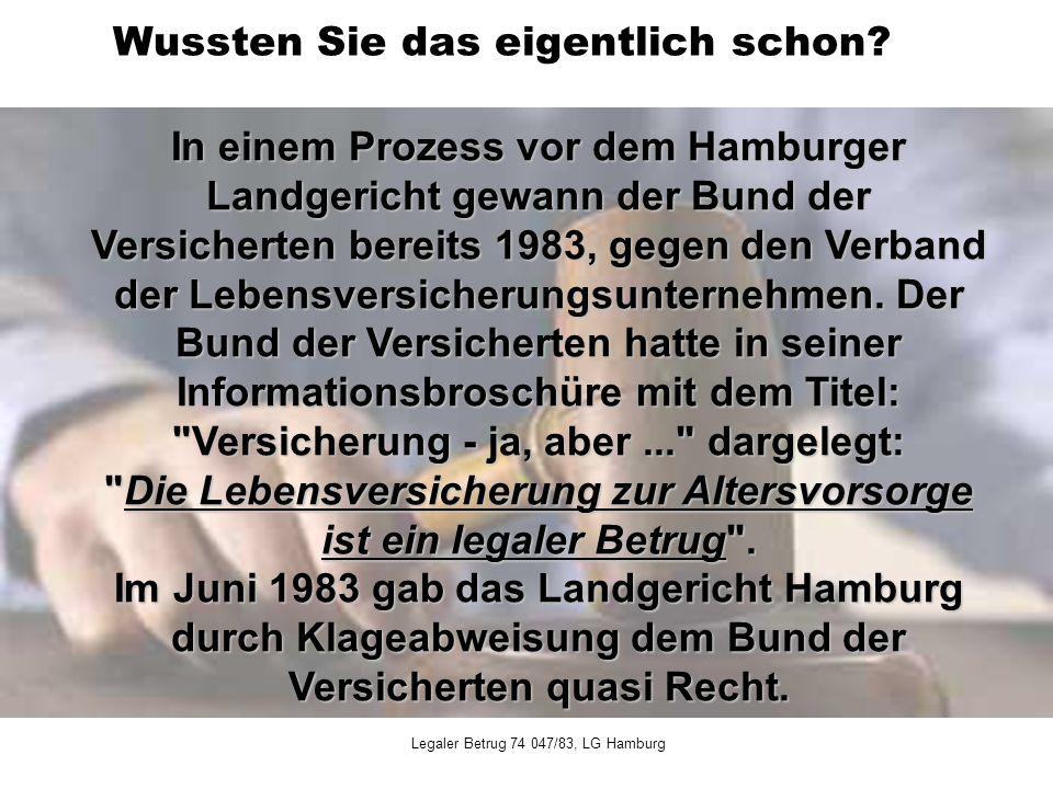 In einem Prozess vor dem Hamburger Landgericht gewann der Bund der Versicherten bereits 1983, gegen den Verband der Lebensversicherungsunternehmen. De