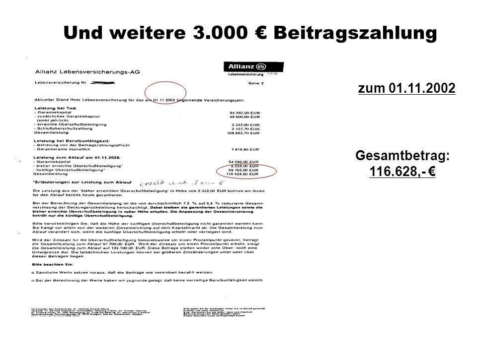 Und weitere 3.000 Beitragszahlung Gesamtbetrag: 116.628,- zum 01.11.2002