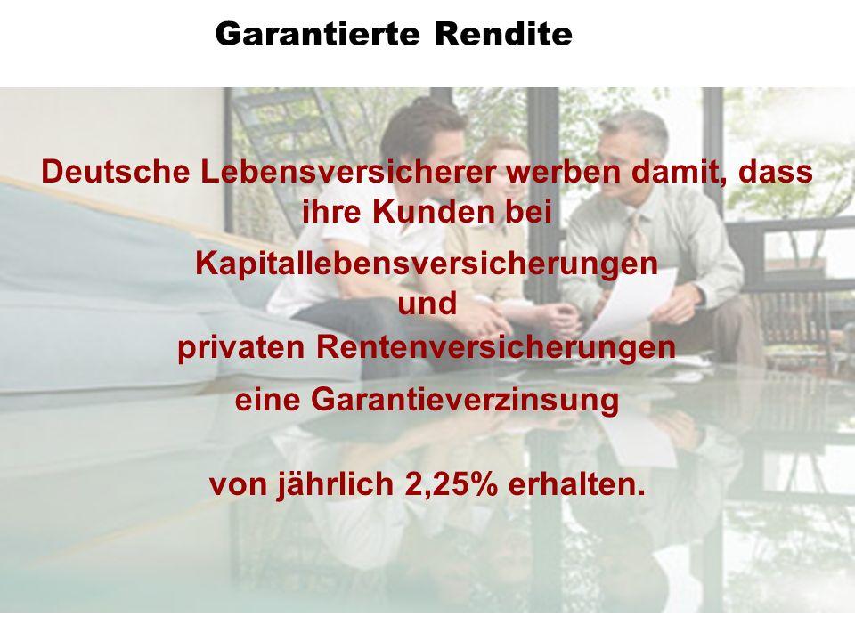 Deutsche Lebensversicherer werben damit, dass ihre Kunden bei Kapitallebensversicherungen und privaten Rentenversicherungen eine Garantieverzinsung vo