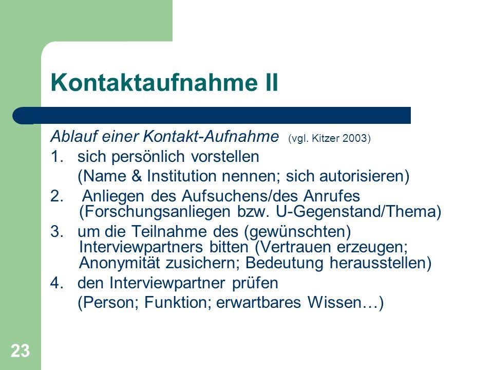 23 Kontaktaufnahme II Ablauf einer Kontakt-Aufnahme (vgl. Kitzer 2003) 1. sich persönlich vorstellen (Name & Institution nennen; sich autorisieren) 2.