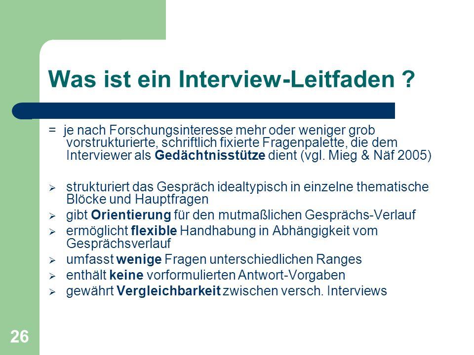 26 Was ist ein Interview-Leitfaden ? = je nach Forschungsinteresse mehr oder weniger grob vorstrukturierte, schriftlich fixierte Fragenpalette, die de