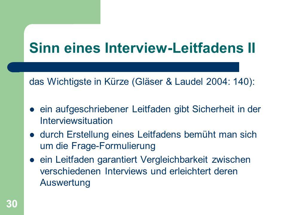 30 Sinn eines Interview-Leitfadens II das Wichtigste in Kürze (Gläser & Laudel 2004: 140): ein aufgeschriebener Leitfaden gibt Sicherheit in der Inter