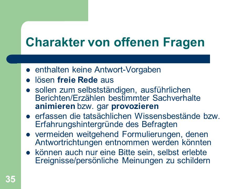 35 Charakter von offenen Fragen enthalten keine Antwort-Vorgaben lösen freie Rede aus sollen zum selbstständigen, ausführlichen Berichten/Erzählen bes