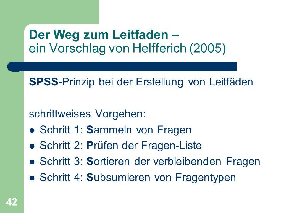 42 Der Weg zum Leitfaden – ein Vorschlag von Helfferich (2005) SPSS-Prinzip bei der Erstellung von Leitfäden schrittweises Vorgehen: Schritt 1: Sammel