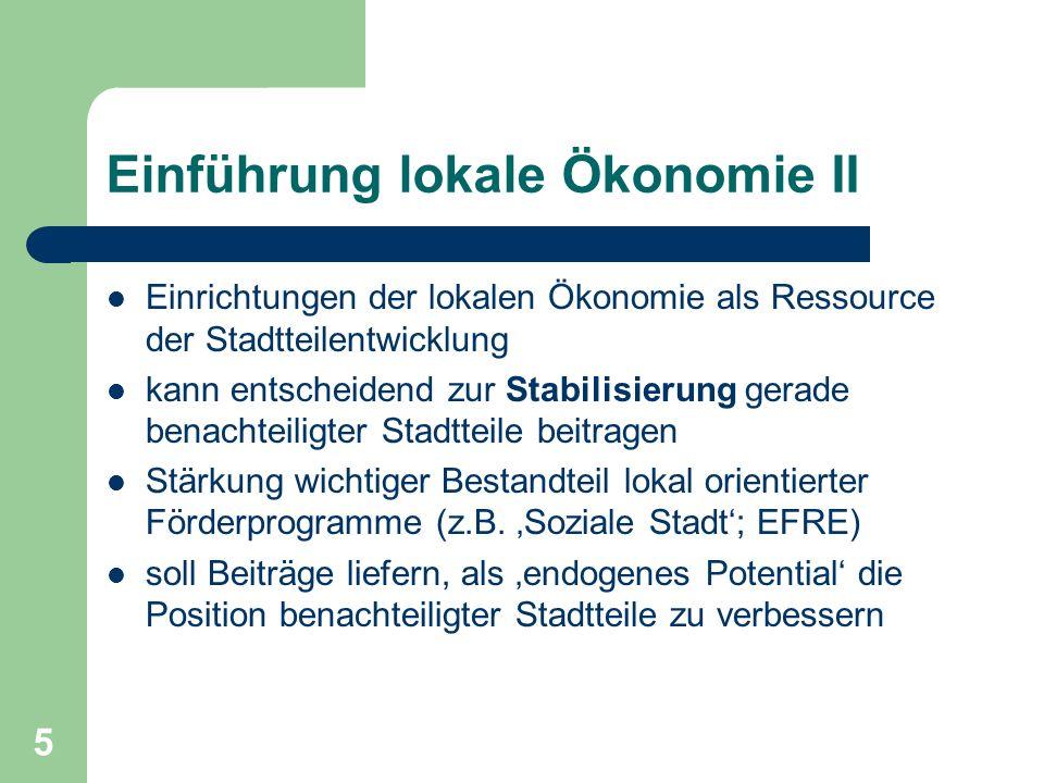 5 Einführung lokale Ökonomie II Einrichtungen der lokalen Ökonomie als Ressource der Stadtteilentwicklung kann entscheidend zur Stabilisierung gerade