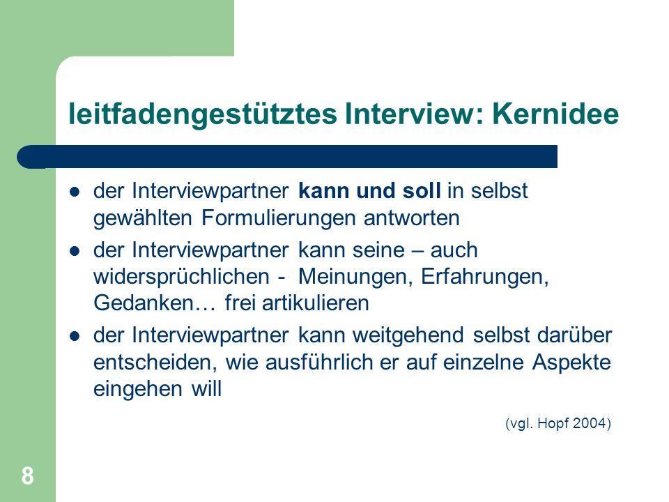 8 leitfadengestütztes Interview: Kernidee der Interviewpartner kann und soll in selbst gewählten Formulierungen antworten der Interviewpartner kann se