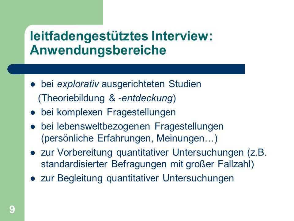 9 leitfadengestütztes Interview: Anwendungsbereiche bei explorativ ausgerichteten Studien (Theoriebildung & -entdeckung) bei komplexen Fragestellungen