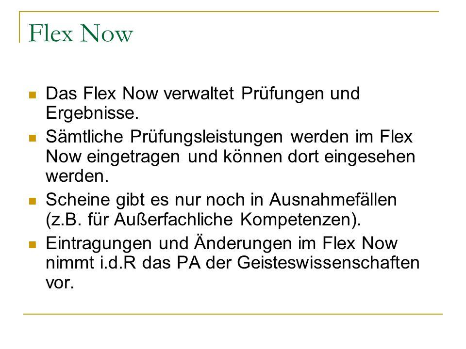 Flex Now Das Flex Now verwaltet Prüfungen und Ergebnisse. Sämtliche Prüfungsleistungen werden im Flex Now eingetragen und können dort eingesehen werde