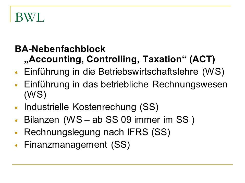 BWL BA-Nebenfachblock Accounting, Controlling, Taxation (ACT) Einführung in die Betriebswirtschaftslehre (WS) Einführung in das betriebliche Rechnungs