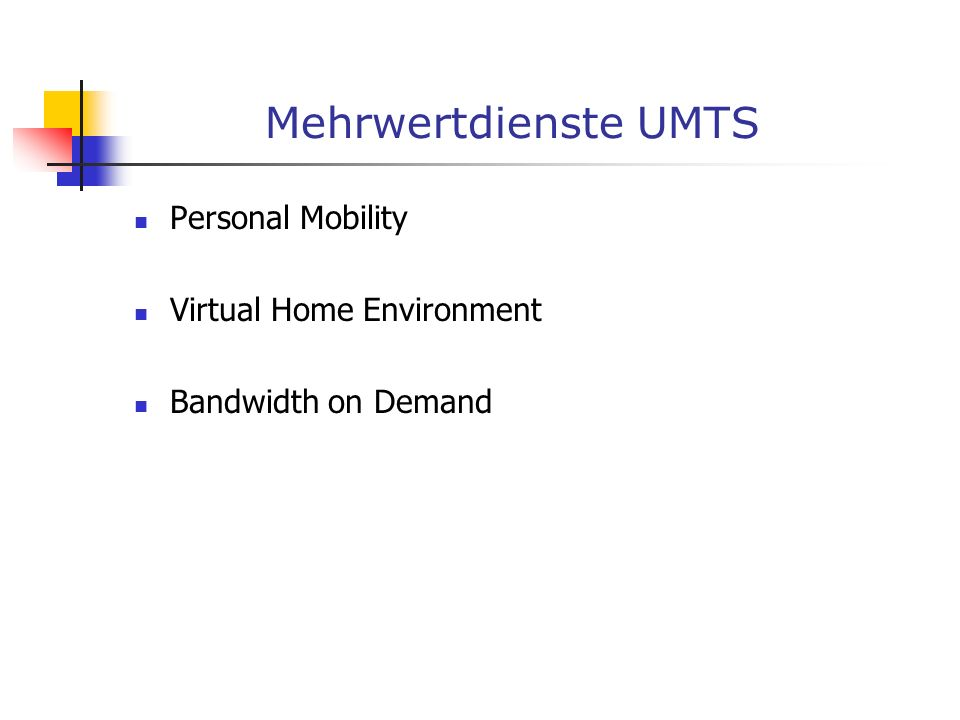 Mehrwertdienste UMTS Personal Mobility Virtual Home Environment Bandwidth on Demand