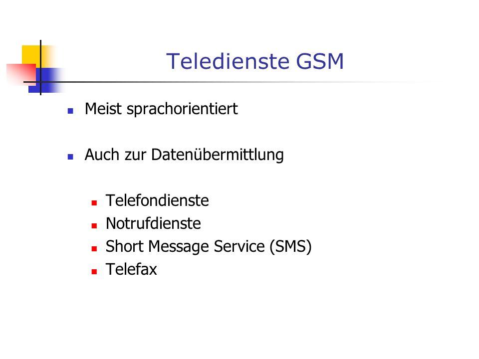 Teledienste GSM Meist sprachorientiert Auch zur Datenübermittlung Telefondienste Notrufdienste Short Message Service (SMS) Telefax