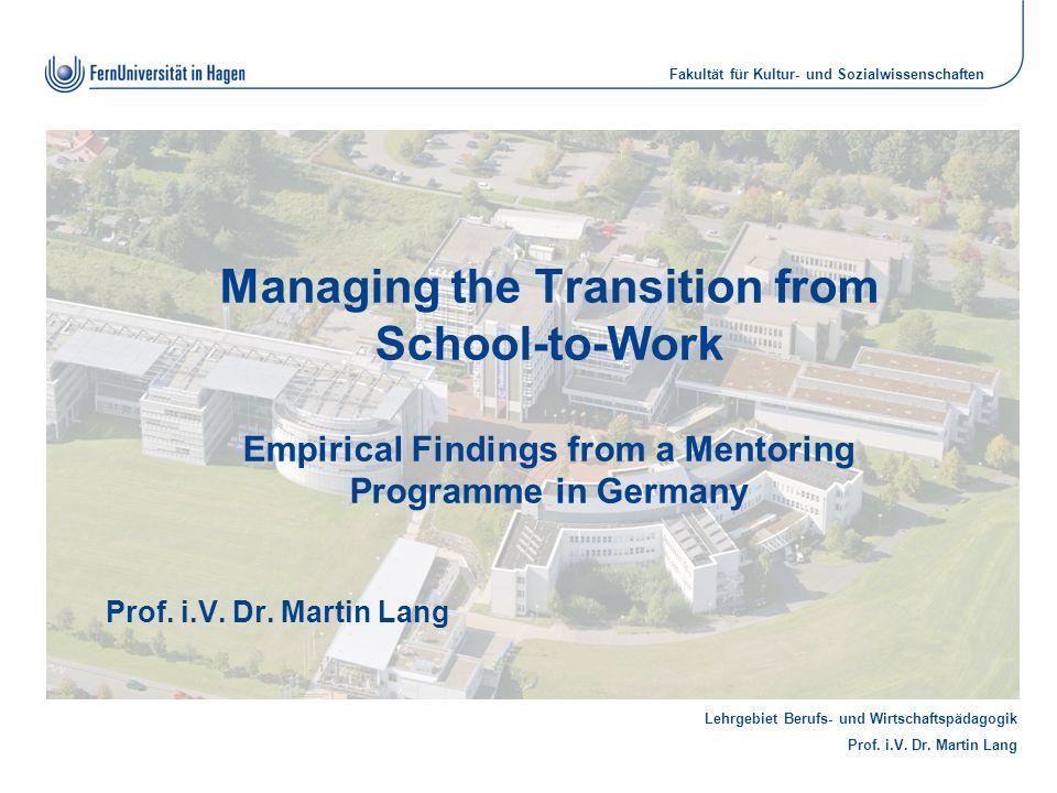 Lehrgebiet Berufs- und Wirtschaftspädagogik Prof. i.V. Dr. Martin Lang Fakultät für Kultur- und Sozialwissenschaften Managing the Transition from Scho