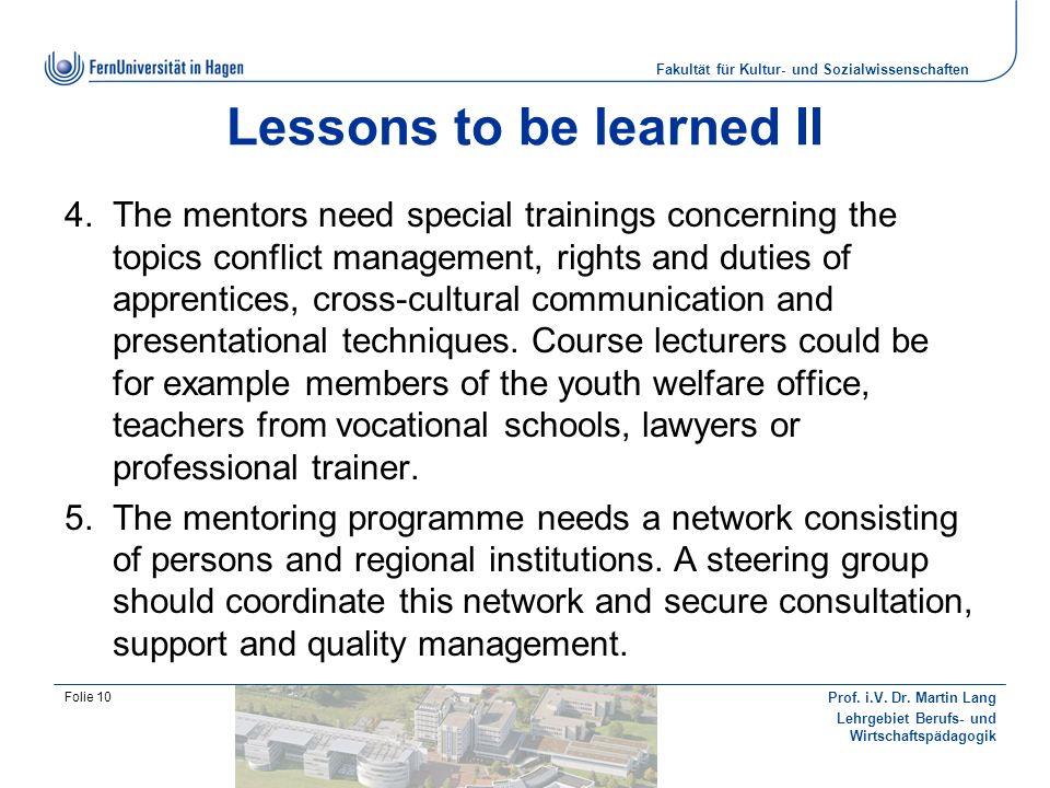 Fakultät für Kultur- und Sozialwissenschaften Prof. i.V. Dr. Martin Lang Lehrgebiet Berufs- und Wirtschaftspädagogik Folie 10 Lessons to be learned II
