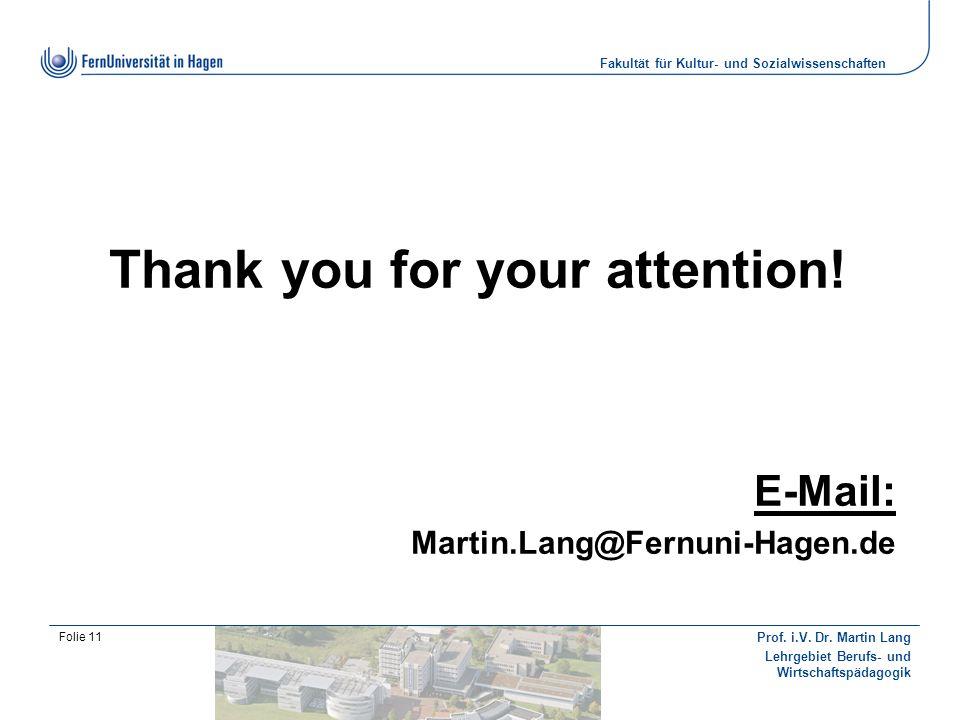 Fakultät für Kultur- und Sozialwissenschaften Prof. i.V. Dr. Martin Lang Lehrgebiet Berufs- und Wirtschaftspädagogik Folie 11 Thank you for your atten