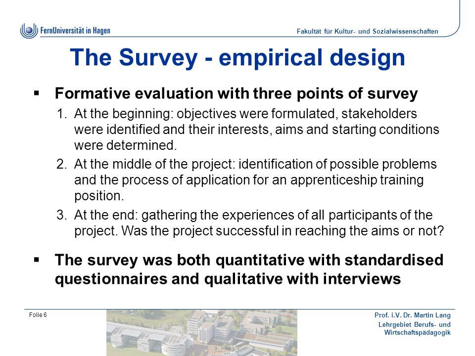 Fakultät für Kultur- und Sozialwissenschaften Prof. i.V. Dr. Martin Lang Lehrgebiet Berufs- und Wirtschaftspädagogik Folie 6 The Survey - empirical de