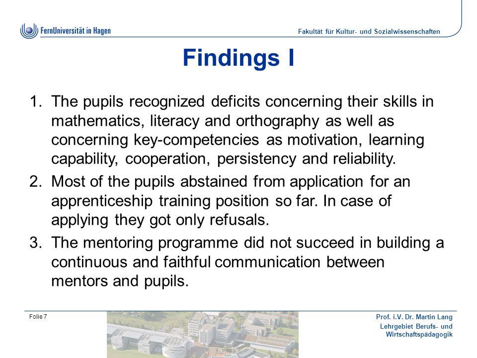 Fakultät für Kultur- und Sozialwissenschaften Prof. i.V. Dr. Martin Lang Lehrgebiet Berufs- und Wirtschaftspädagogik Folie 7 Findings I The pupils rec
