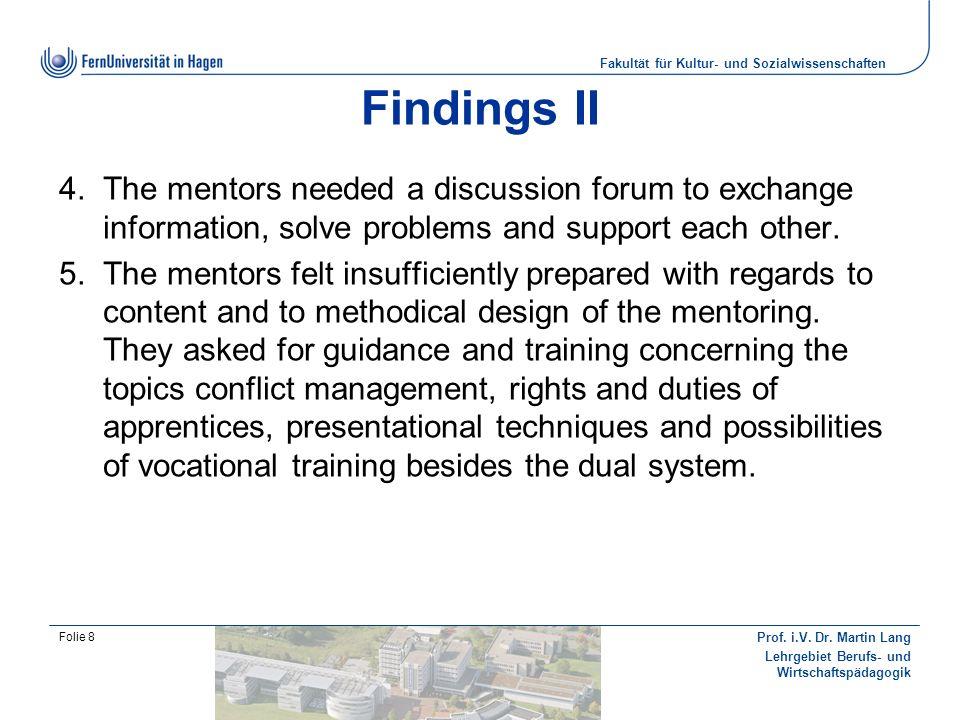 Fakultät für Kultur- und Sozialwissenschaften Prof. i.V. Dr. Martin Lang Lehrgebiet Berufs- und Wirtschaftspädagogik Folie 8 Findings II The mentors n