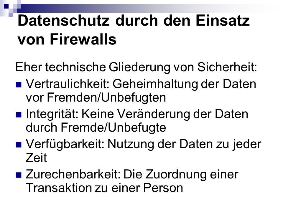 Datenschutz durch den Einsatz von Firewalls Eher technische Gliederung von Sicherheit: Vertraulichkeit: Geheimhaltung der Daten vor Fremden/Unbefugten