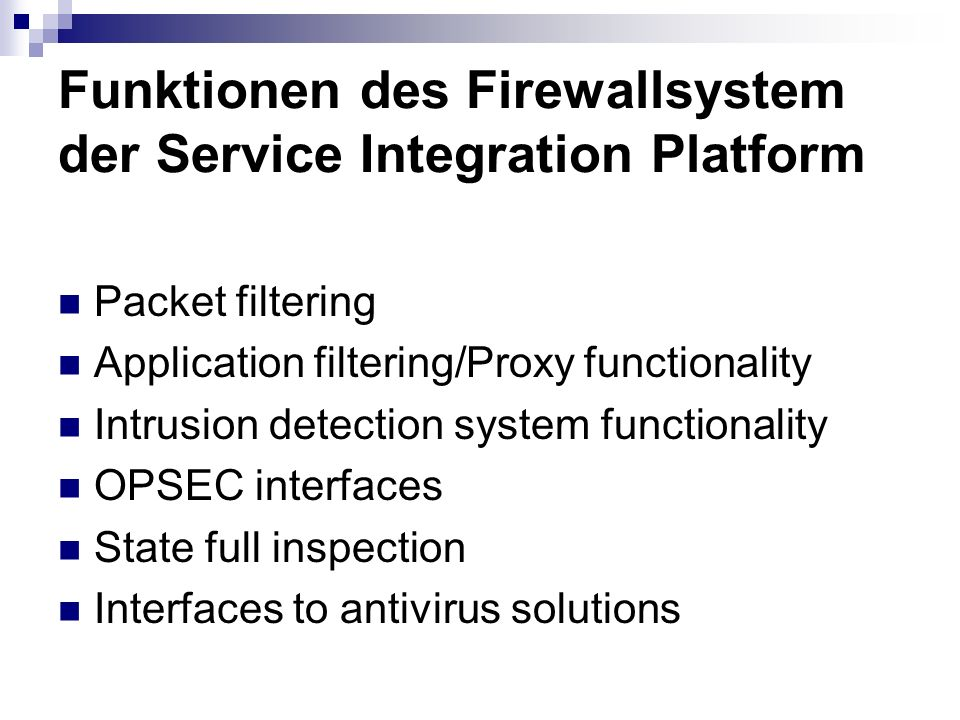 Funktionen des Firewallsystem der Service Integration Platform Packet filtering Application filtering/Proxy functionality Intrusion detection system f