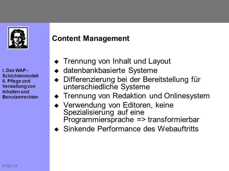 Folie 19 I. Das WAP - Schichtenmodell II. Pflege und Verwaltung von Inhalten und Benutzerrechten Content Management Trennung von Inhalt und Layout dat