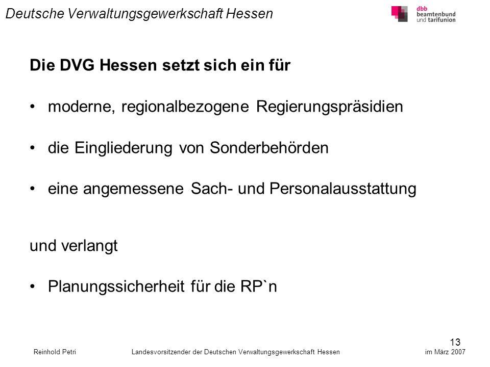 13 Deutsche Verwaltungsgewerkschaft Hessen Reinhold Petri Landesvorsitzender der Deutschen Verwaltungsgewerkschaft Hessen im März 2007 Die DVG Hessen