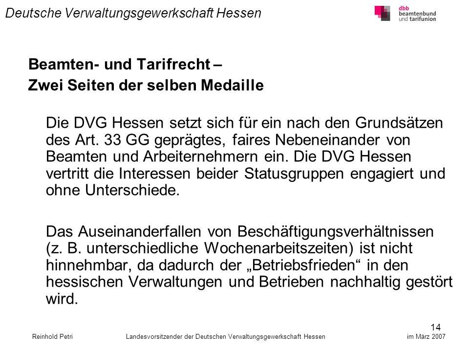 14 Deutsche Verwaltungsgewerkschaft Hessen Beamten- und Tarifrecht – Zwei Seiten der selben Medaille Die DVG Hessen setzt sich für ein nach den Grunds