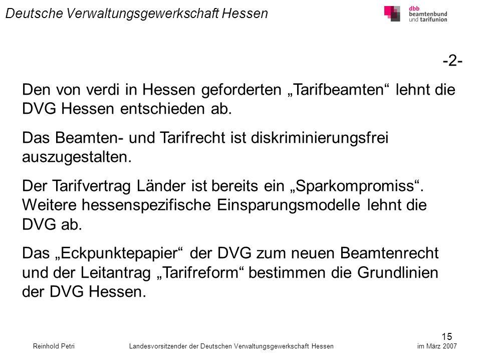 15 Deutsche Verwaltungsgewerkschaft Hessen Reinhold Petri Landesvorsitzender der Deutschen Verwaltungsgewerkschaft Hessen im März 2007 -2- Den von ver