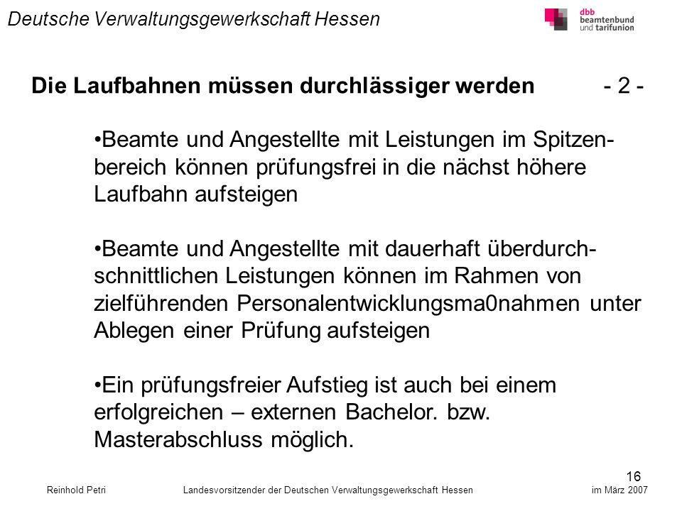 16 Deutsche Verwaltungsgewerkschaft Hessen Reinhold Petri Landesvorsitzender der Deutschen Verwaltungsgewerkschaft Hessen im März 2007 Die Laufbahnen