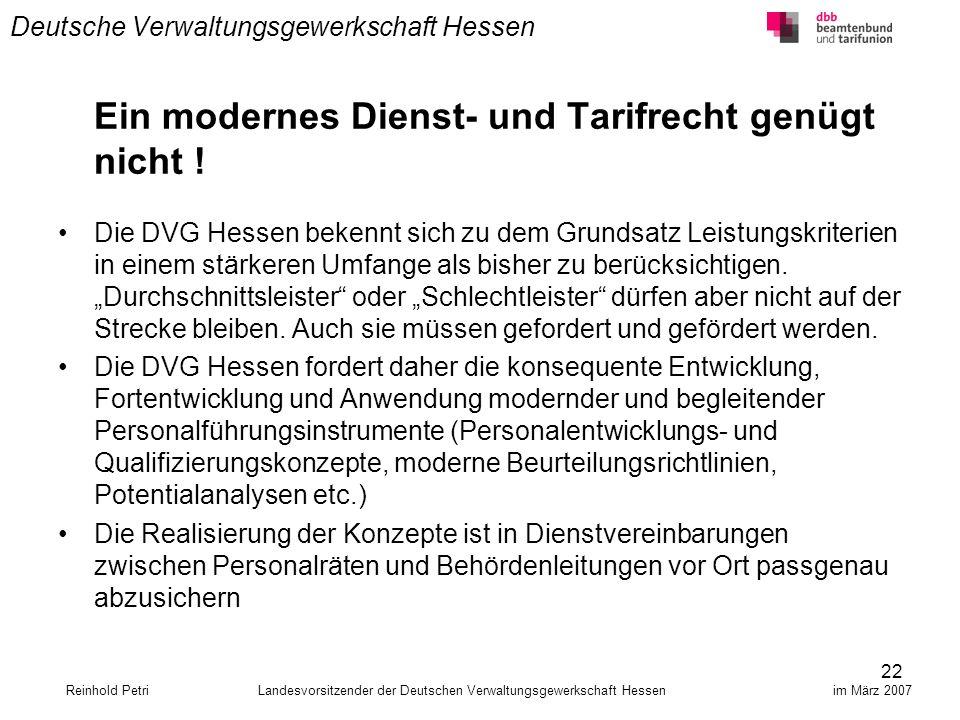 22 Deutsche Verwaltungsgewerkschaft Hessen Ein modernes Dienst- und Tarifrecht genügt nicht ! Die DVG Hessen bekennt sich zu dem Grundsatz Leistungskr