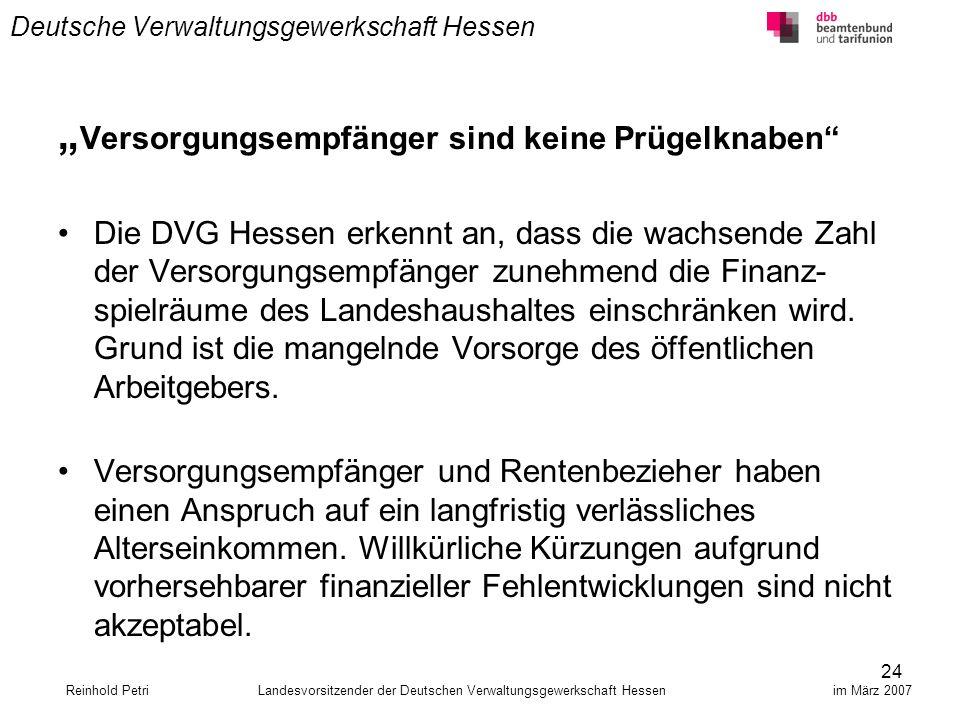 24 Deutsche Verwaltungsgewerkschaft Hessen Versorgungsempfänger sind keine Prügelknaben Die DVG Hessen erkennt an, dass die wachsende Zahl der Versorg