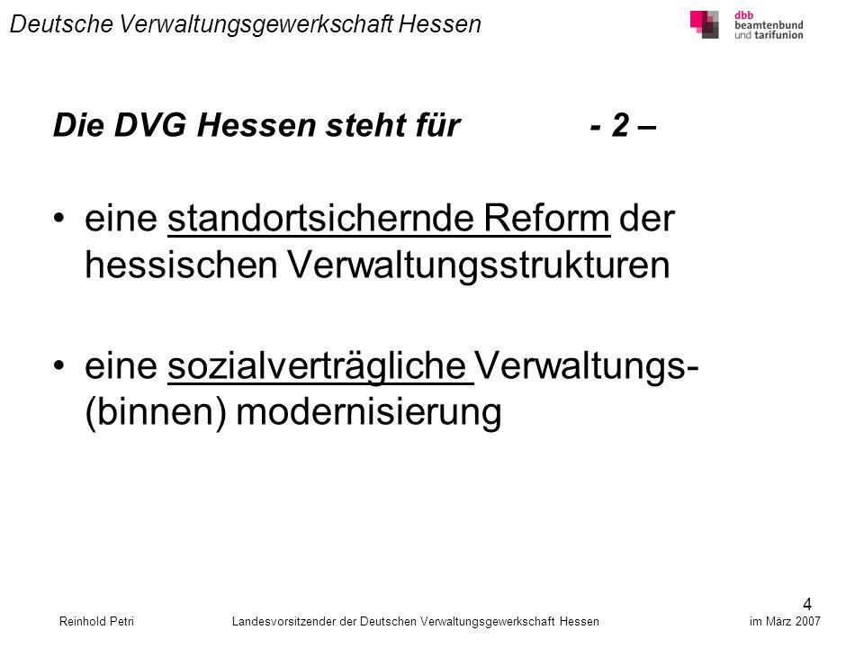 15 Deutsche Verwaltungsgewerkschaft Hessen Reinhold Petri Landesvorsitzender der Deutschen Verwaltungsgewerkschaft Hessen im März 2007 -2- Den von verdi in Hessen geforderten Tarifbeamten lehnt die DVG Hessen entschieden ab.