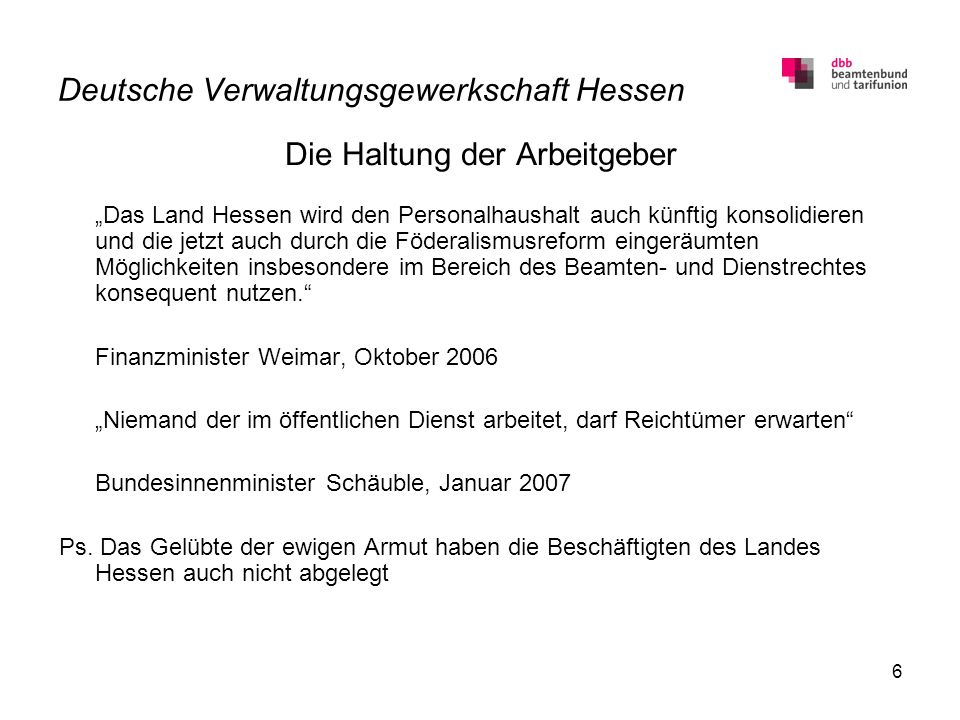 6 Deutsche Verwaltungsgewerkschaft Hessen Die Haltung der Arbeitgeber Das Land Hessen wird den Personalhaushalt auch künftig konsolidieren und die jet