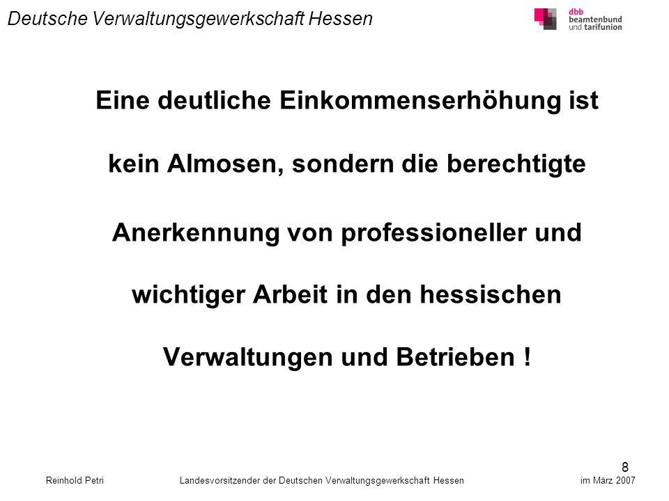 8 Deutsche Verwaltungsgewerkschaft Hessen Eine deutliche Einkommenserhöhung ist kein Almosen, sondern die berechtigte Anerkennung von professioneller