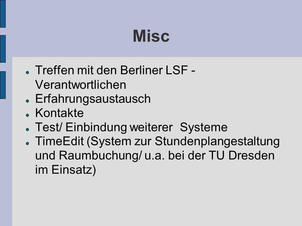 Misc Treffen mit den Berliner LSF - Verantwortlichen Erfahrungsaustausch Kontakte Test/ Einbindung weiterer Systeme TimeEdit (System zur Stundenplange