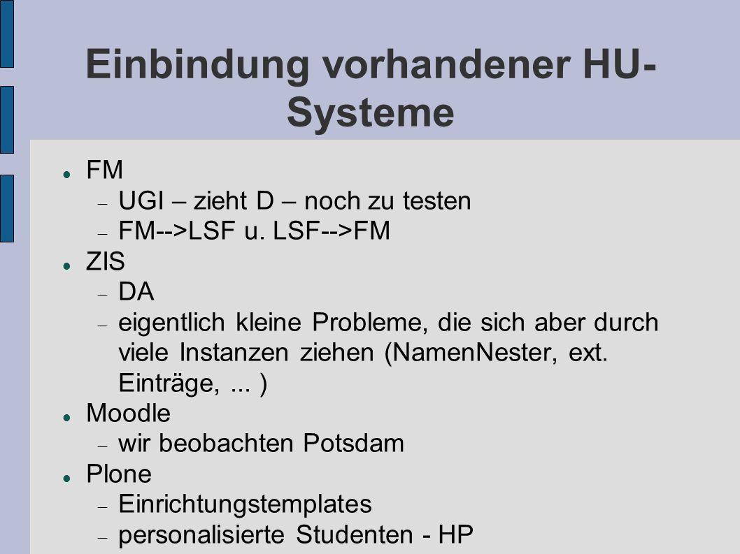 Einbindung vorhandener HU- Systeme FM UGI – zieht D – noch zu testen FM-->LSF u. LSF-->FM ZIS DA eigentlich kleine Probleme, die sich aber durch viele