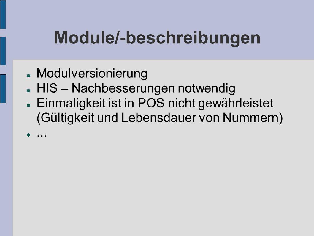 Module/-beschreibungen Modulversionierung HIS – Nachbesserungen notwendig Einmaligkeit ist in POS nicht gewährleistet (Gültigkeit und Lebensdauer von