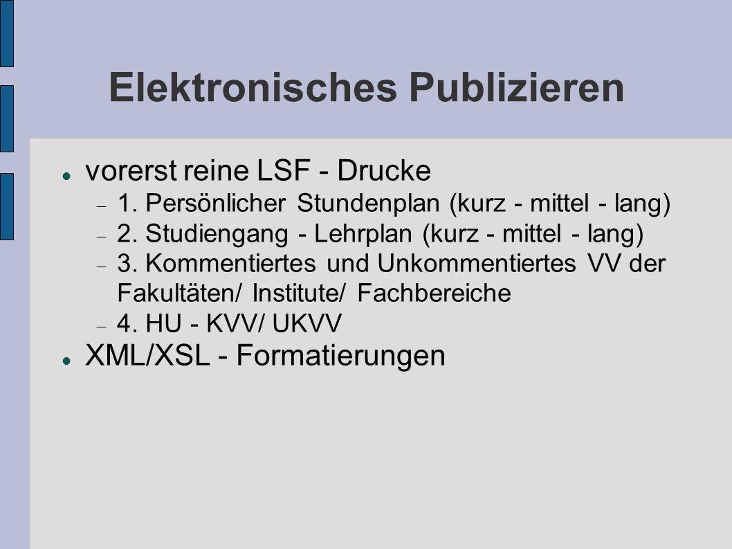 Elektronisches Publizieren vorerst reine LSF - Drucke 1. Persönlicher Stundenplan (kurz - mittel - lang) 2. Studiengang - Lehrplan (kurz - mittel - la