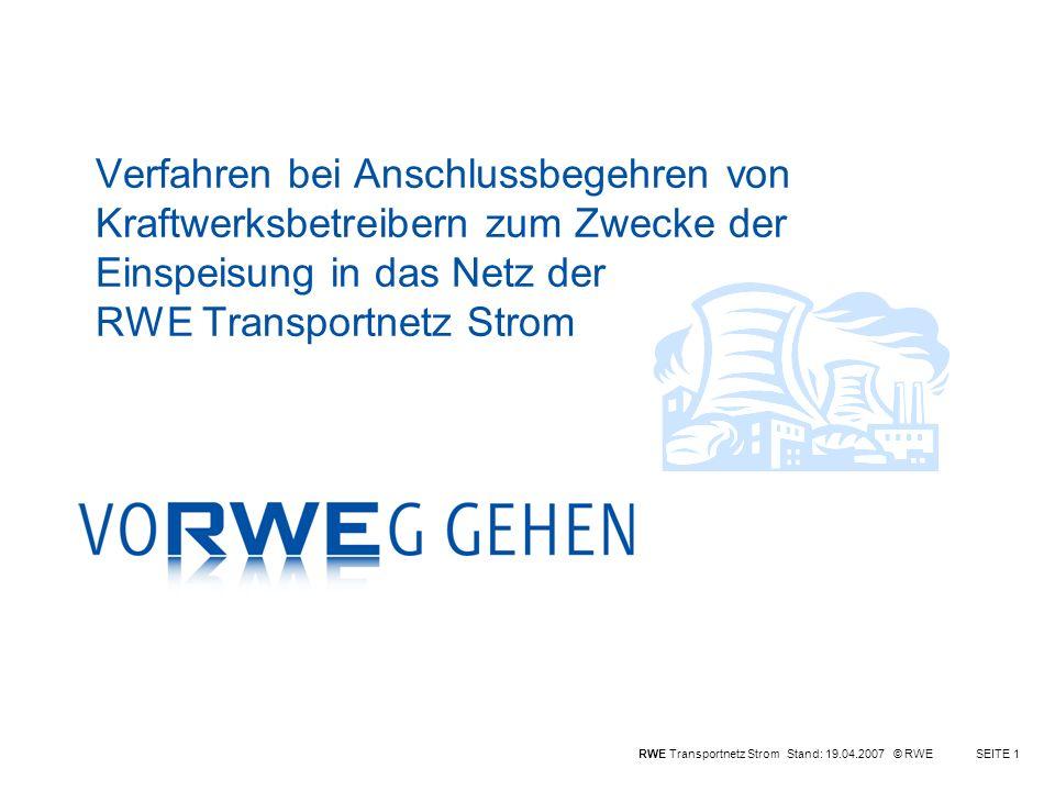 RWE Transportnetz Strom Stand: 19.04.2007 © RWESEITE 1 Verfahren bei Anschlussbegehren von Kraftwerksbetreibern zum Zwecke der Einspeisung in das Netz der RWE Transportnetz Strom