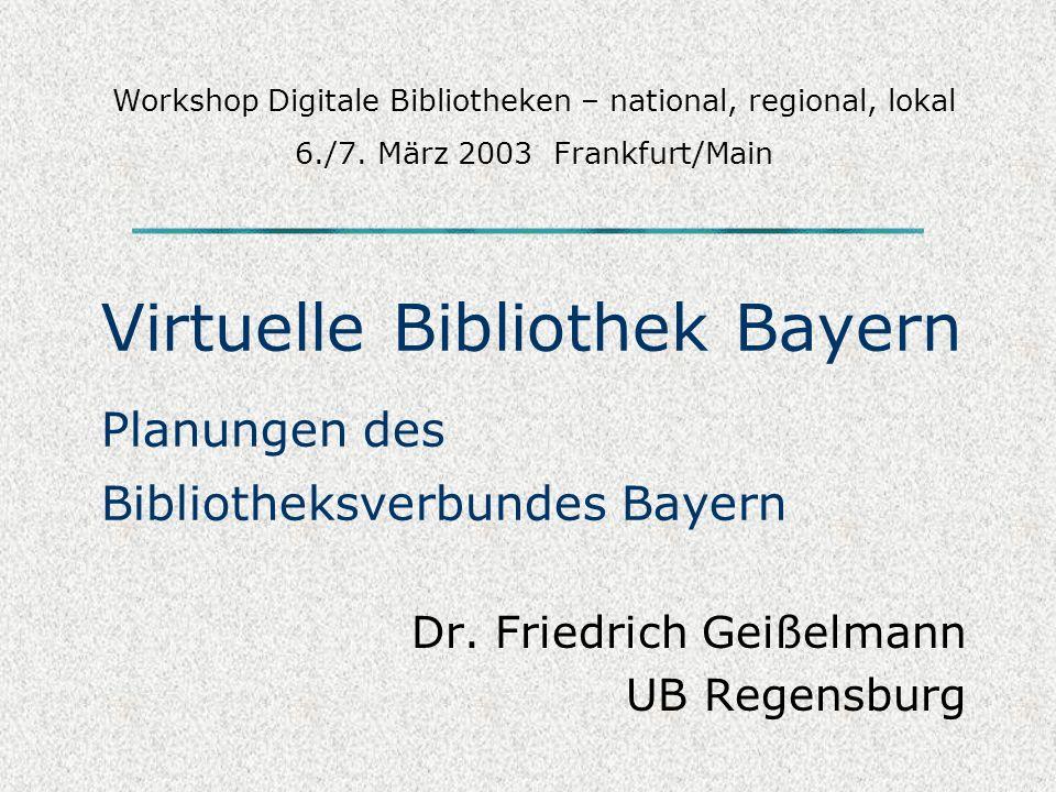 Virtuelle Bibliothek Bayern Planungen des Bibliotheksverbundes Bayern Dr.