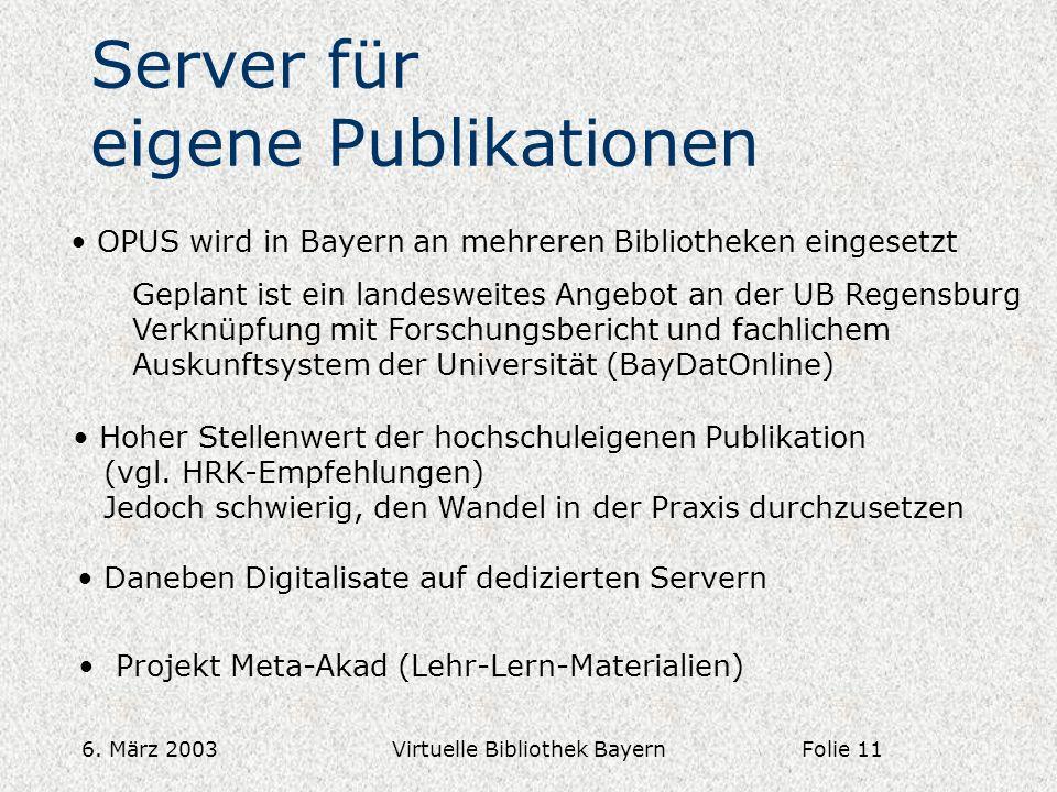 6. März 2003Virtuelle Bibliothek Bayern Server für eigene Publikationen OPUS wird in Bayern an mehreren Bibliotheken eingesetzt Geplant ist ein landes