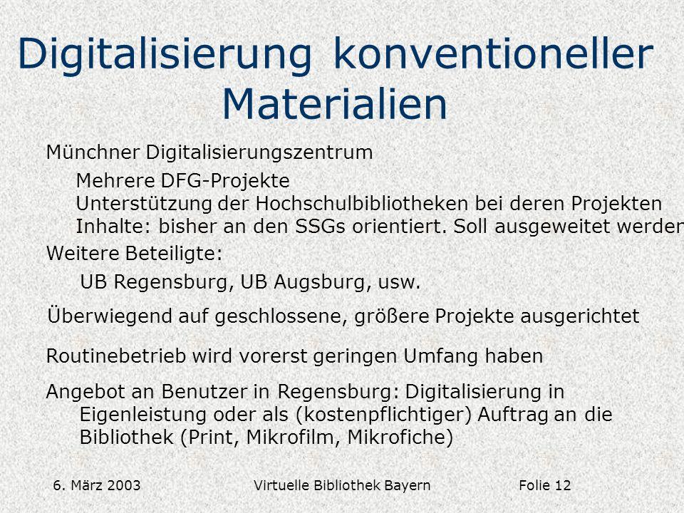 6. März 2003Virtuelle Bibliothek Bayern Digitalisierung konventioneller Materialien Münchner Digitalisierungszentrum Mehrere DFG-Projekte Unterstützun